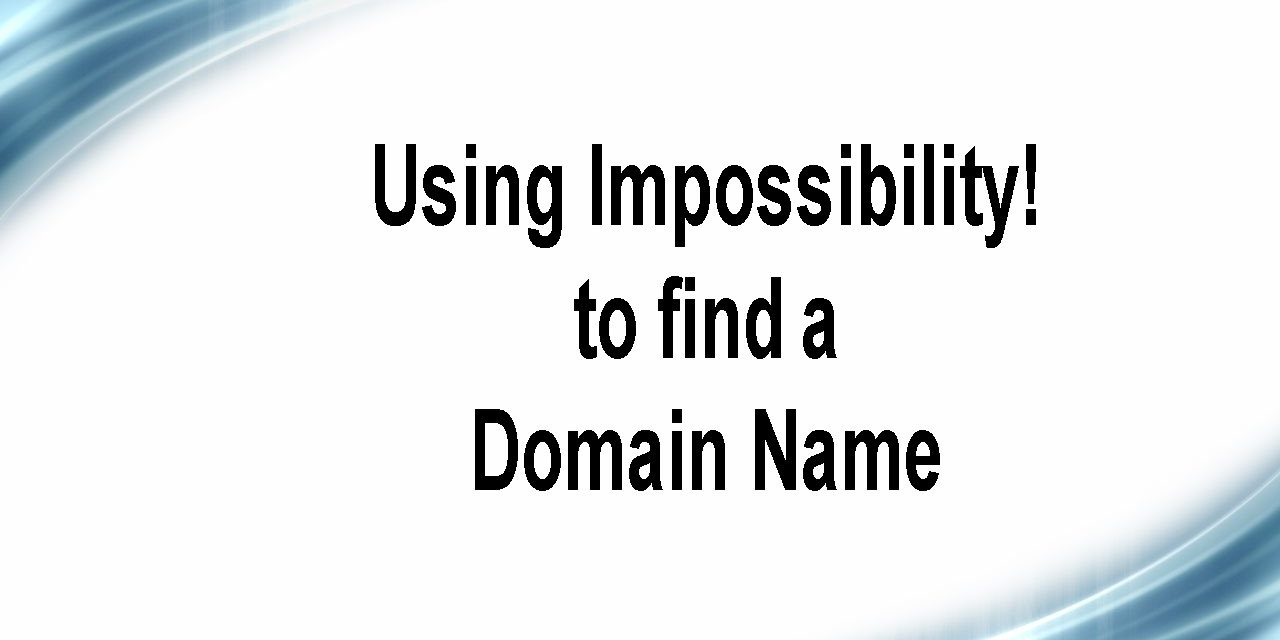Using Impossibility! to Get a Great Domain Name